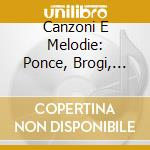 CANZONI E MELODIE: PONCE, BROGI, WILLIAM cd musicale