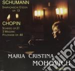 Schumann Robert / Chopin Fryderyk - Studi Sinfonici Op.13, 5 Variazioni Op.postuma /maria Cristina Mohovich Pianoforte cd musicale di Robert Schumann