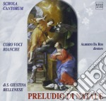 Preludio Di Natale  - Da Ros Alberto Dir  /schola Cantorum, Coro Di Voci Bianche Di Santa Giustina Bellunese cd musicale