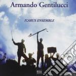 Armando Gentilucci - Musica Da Camera - Icarus Ensemble cd musicale di Armando Gentilucci