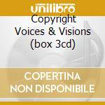 COPYRIGHT VOICES & VISIONS (BOX 3CD) cd musicale di Copyright