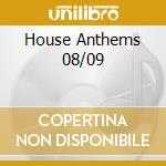 HOUSE ANTHEMS 08/09 cd musicale di ARTISTI VARI