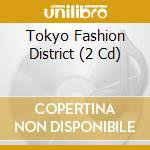 TOKYO - FASHION DISTRICT cd musicale di ARTISTI VARI