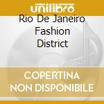 RIO DE JANEIRO FASHION DISTRICT cd musicale di ARTISTI VARI