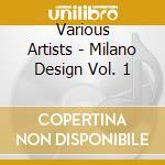 Various Artists - Milano Design Vol. 1 cd musicale di AA.VV.