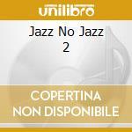 JAZZ NO JAZZ 2 cd musicale di ARTISTI VARI