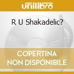 R U SHAKADELIC? cd musicale di SANTOS