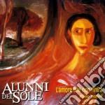 Alunni Del Sole - L'Amore Che Non Finira' cd musicale di Alunni del sole