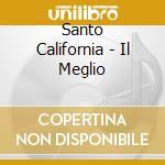 Santo California - Il Meglio cd musicale di California Santo
