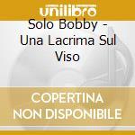 Una lacrima sul viso cd musicale di Bobby Solo