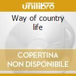 Way of country life cd musicale di Artisti Vari