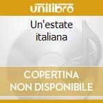 Un'estate italiana cd musicale