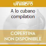 A lo cubano compilation cd musicale di Artisti Vari