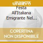 Festa All'Italiana Emigrante Nel Mondo cd musicale di Artisti Vari