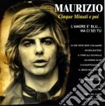 Maurizio - Cinque Minuti E Poi cd musicale di Maurizio