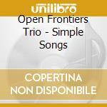 Open Frontiers Trio - Simple Songs cd musicale di Open frontiers trio