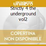Strictly 4 the underground vol2 cd musicale