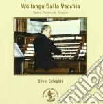 Dalla Vecchia Wolfango - Opera Omnia Per Organo cd musicale di DALLA VECCHIA WOLFAN