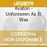 Unforesen as it was cd musicale di Avaton