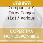 Cumparsita Y Otros Tangos cd musicale di ARTISTI VARI