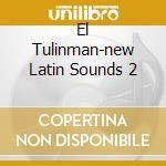 EL TULINMAN-NEW LATIN SOUNDS 2 cd musicale di ARTISTI VARI