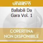 Ballabili Da Gara - 1 cd musicale di ARTISTI VARI