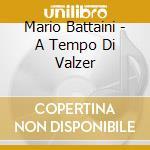 Mario Battaini - A Tempo Di Valzer cd musicale di ARTISTI VARI