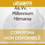 Millennium hitmania cd musicale di Artisti Vari