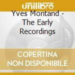 Yves Montand - The Early Recordings cd musicale di Yves Montand
