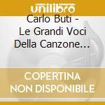 Carlo Buti - Le Grandi Voci Della Canzone Italiana cd musicale di BUTI CARLO