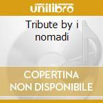 Tribute by i nomadi cd musicale di Wandering