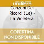 Le Canzoni Dei Ricordi La Violetera cd musicale di ARTISTI VARI