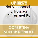 Noi Vagabondi - I Nomadi Performed By cd musicale di Tribute