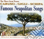 FAMOUS NEAPOLITAN SONGS (BOX 3CD) cd musicale di CARUSO/GIGLI/SCHIPA