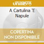 A Cartulina ''E Napule cd musicale di ARTISTI VARI