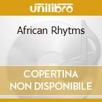 AFRICAN RHYTMS cd musicale di ARTISTI VARI