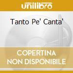 Tanto Pe' Canta' cd musicale di ARTISTI VARI