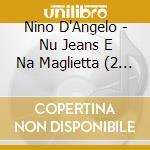 'nu jeans e 'na maglietta (2cd) cd musicale di D'ANGELO NINO
