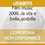 Film music 2000..la vta e bella,godzilla cd musicale di Music Film