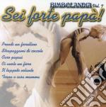 Arstisti Vari - Bimbolandia - Vol. 7 - Sei Forte Pap?! cd musicale di Bimbolandia