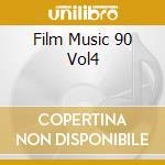 FILM MUSIC 90 VOL4 cd musicale di ARTISTI VARI