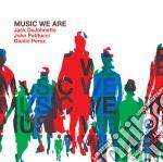 Dejohnette / Patitucci / Perez - Music We Are cd musicale di Johnette/patitucci/perez De