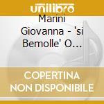 Marini Giovanna - 'si Bemolle' O Dell'ineffabile Incertezza Del Non Temperato cd musicale di Giovanna Marini