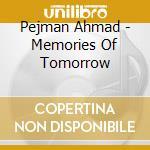 Pejman Ahmad - Memories Of Tomorrow cd musicale di Ahmad Pejman