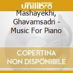 Mashayekhi, Ghavamsadri - Music For Piano cd musicale di Ghavamsa Mashayekhi