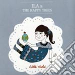 Ila & The Happy Trees - Little World cd musicale di The happy trees Ila