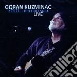 Solo...ma non solo - live [cd + dvd] cd musicale di Goran Kuzminac