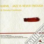 Donato Continolo - Karvil - Jazz Is Never Enough cd musicale di Donato Continolo