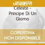 Celeste - Principe Di Un Giorno cd musicale di Celeste