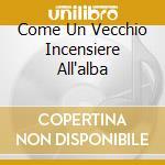 COME UN VECCHIO INCENSIERE ALL'ALBA cd musicale di SORRENTI ALAN